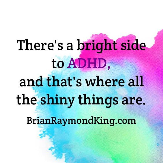 The bright side of ADHD I love this because it speaks to my heart especially sense I am ADHD and I have trouble with a lot of normal things that any normal person could do like take a quiz I put my name on it look at the first question think this is too long to read and see something on the side of the room that I have stared at before then everyone is done and I am on like the fourth question out of like thirty and that is just test I have trouble with a lot more believe me there is way…