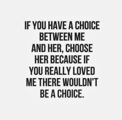 If you have a choice between me and her, choose her because if you really loved me there wouldn't be a choice. #relationships #quotes