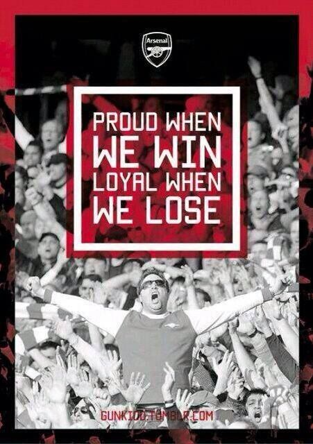 #Arsenal Proud when we win, loyal when we lose…