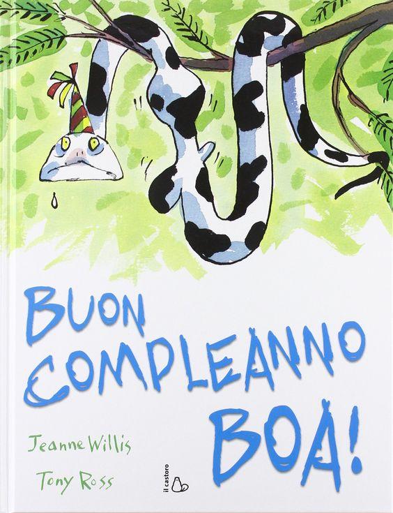 """""""Buon compleanno boa!"""" Jeanne Willis, Tony Ross (Il castoro)"""