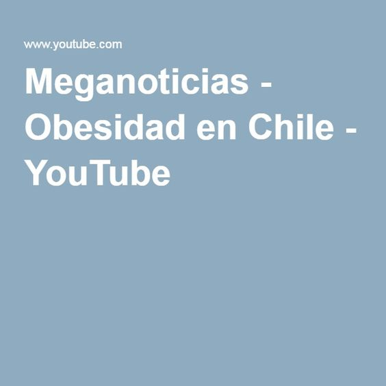 Meganoticias - Obesidad en Chile - YouTube