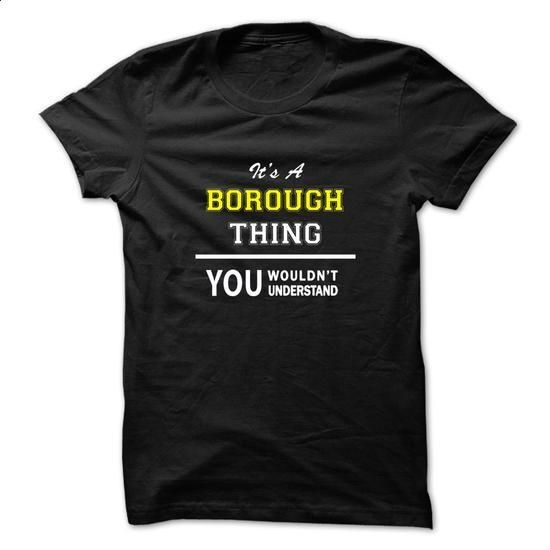 Its a BOROUGH thing, you wouldnt understand !! - #hoodie womens #crochet sweater. BUY NOW => https://www.sunfrog.com/Names/Its-a-BOROUGH-thing-you-wouldnt-understand-.html?68278