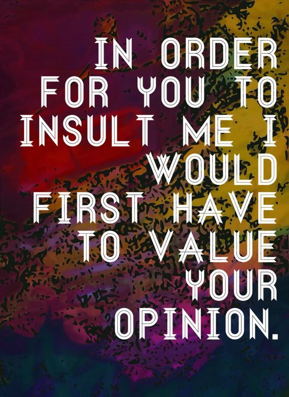 If your an atheist on the Internet then you get a lot of insults right? Don't let other's opinions affect you.