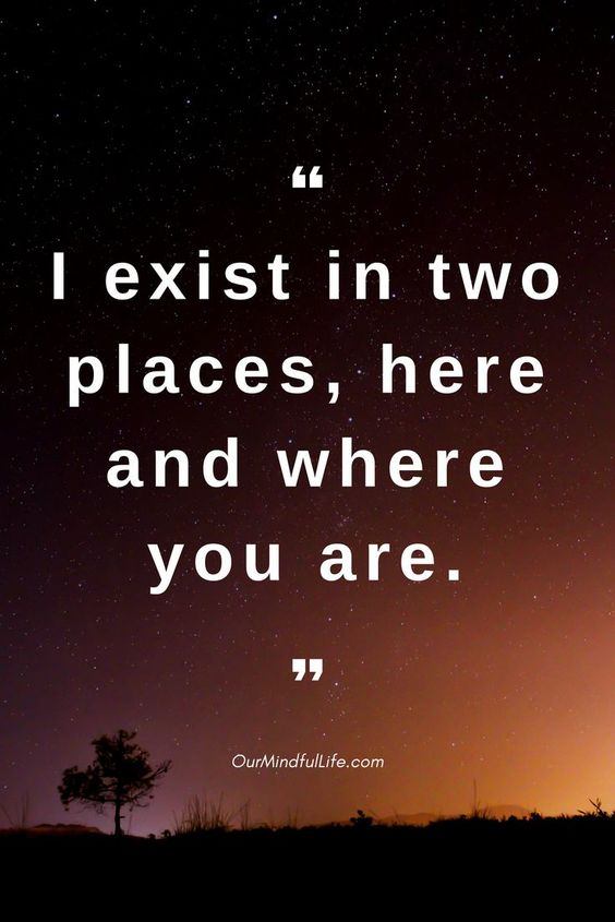 I exist in two places, here and where you are. —Margaret Atwood -26 quotes that prove long distance relationship totally worths it long distance relationship quotes for him/hard long distance relationship quotes/long distance relationship quotes worth it/miss you quotes/love quote/ldr quotes//long distance relationship / long distance relationship quotes/ bittersweet long distance relationship text/ldr quotes boyfriend/sad ldr quotes/cant wait ldr quotes/ldr quotes so true