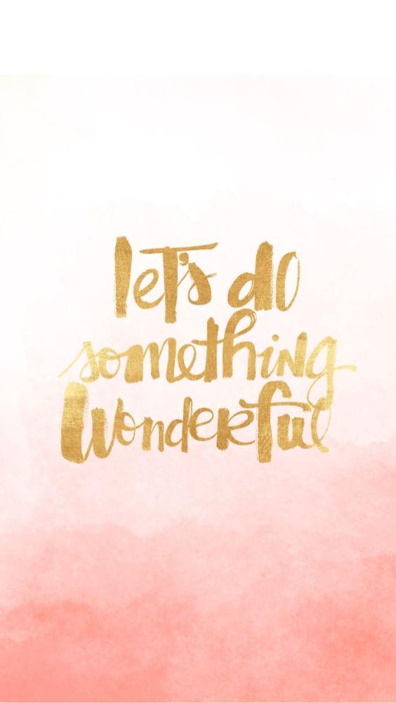 let's do something wonderful