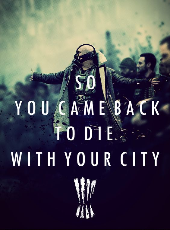 """""""So, you came back to die with your city!"""" - Bane from The Dark Knight Rises"""