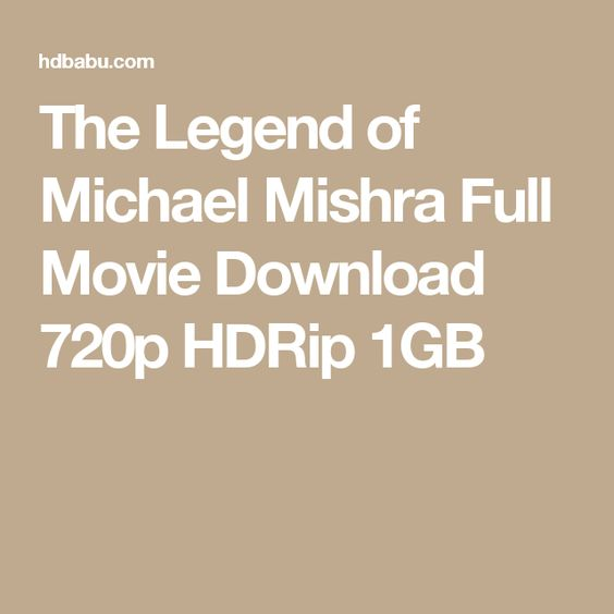 The Legend of Michael Mishra Full Movie Download 720p HDRip 1GB