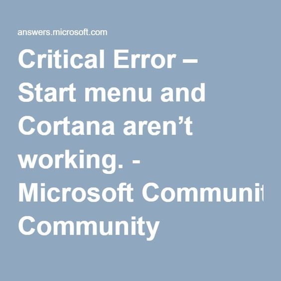 Critical Error – Start menu and Cortana aren't working. - Microsoft Community