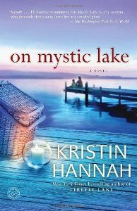 On Mystic Lake (By Kristin Hannah)What do you do when everything you hold dear, everything you believe yourself to be, proves not to be true? Like Scarlett OHara, you go home, if not to Tara, then to the last place that you felt like...