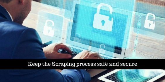 keep the scraping process safe and secured