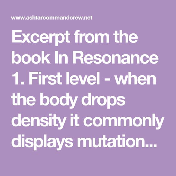 Excerpt From The Book In Resonance 1 First Level When The Body Drops Density It Commonly Displays Mutational Symptoms Of Spiritual Ascension Body Ascension