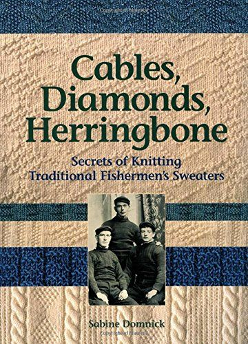 Cables, Diamonds, & Herringbone: Secrets of Knitting Traditional Fishermen's Sweaters by Sabine Domnick http://www.amazon.com/dp/0892726881/ref=cm_sw_r_pi_dp_eK4Gvb1S57JDF