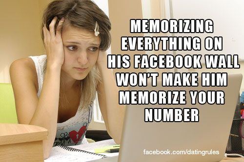 Memorizing everything on his Facebook wall won't make him memorize your number. #datingrules