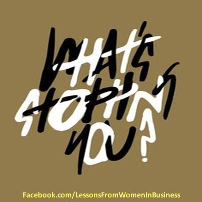 Women in Business Quote -  Tips, inspiration and stories on #womeninbusiness can be found on our website: http://lessonsfromwomeninbusiness.com; LIKE us on Facebook at http://Facebook.com/lessonsfromwomeninbusiness; and join us on Twitter @lfwmninbusiness