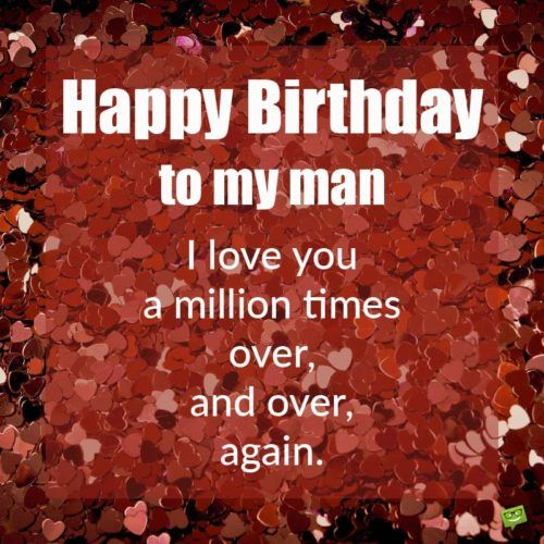 Happy Birthday Quotes For Him For A Man In Your Life Happy Birthday Quotes For Him Happy Birthday Love Quotes Love Birthday Quotes