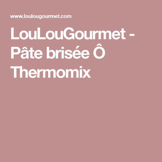 LouLouGourmet - Pâte brisée Ô Thermomix