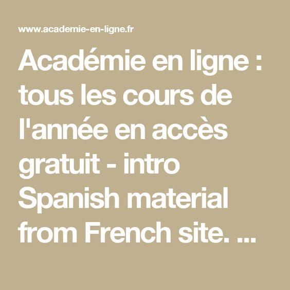 Académie en ligne : tous les cours de l'année en accès gratuit - intro Spanish material from French site.  Lots of listening to go along with the material