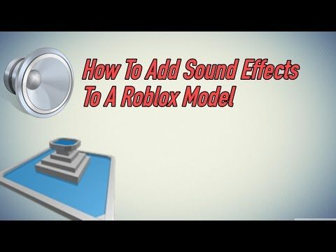 55 How To Add Sound Effects To A Roblox Model Youtube Roblox