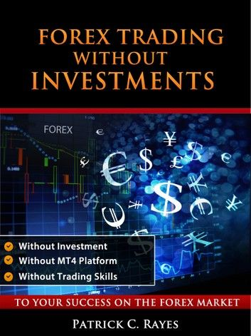 Forex Trading Without Investments Ebook By Patrick C Rayes In
