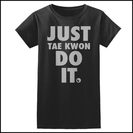 "TAEKWONDO T-SHIRT Front Print - ""Just Tae Kwon Do it!"" Text- JST435"