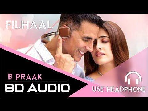 8d Audio Filhaal Akshay Kumar B Praak 3d Song Main Kisi Aur Ka Hu Filhaal Use Headphone Youtube Songs Audio Headphone