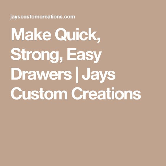 Make Quick, Strong, Easy Drawers | Jays Custom Creations