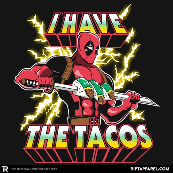 I Have The Tacos T-Shirt - Deadpool T-Shirt is $11 today at Ript!