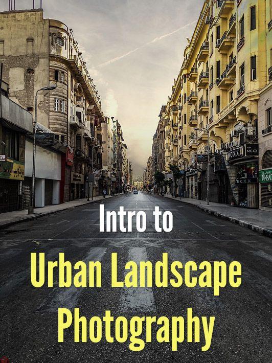 Urban Landscape Photography Urban Landscape Cityscape Photography Landscape Photography Tutorial