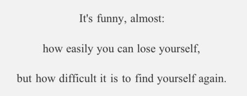 It Funny, Almost: How Easily You Can Lose Yourself, But