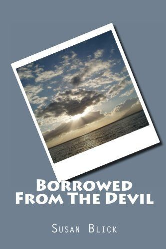 Borrowed From The Devil by Susan Blick, http://www.amazon.com/gp/product/1469974088/ref=cm_sw_r_pi_alp_SDHNpb1F8BWBW