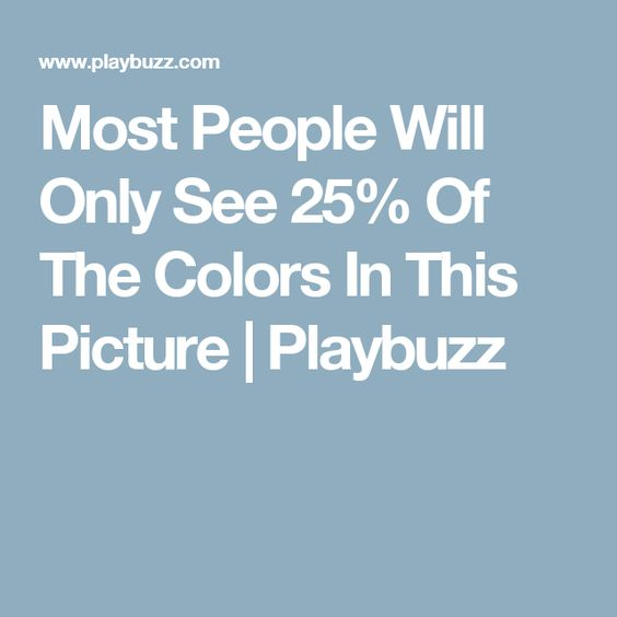 Most People Will Only See 25% Of The Colors In This Picture | Playbuzz