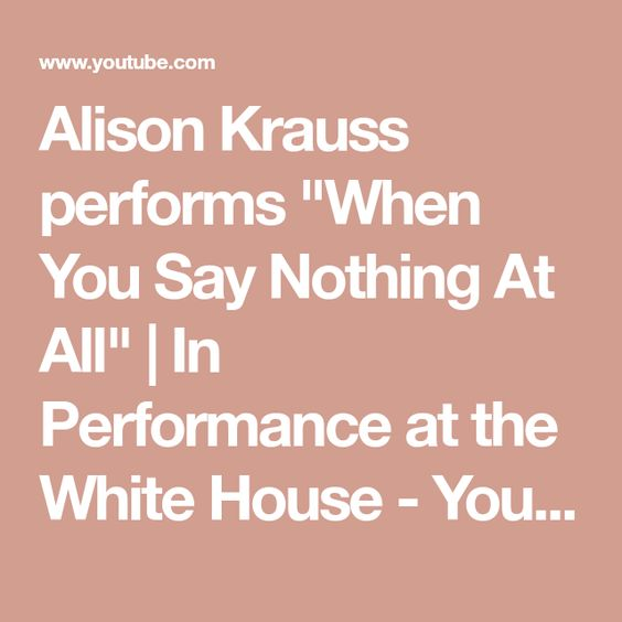 Alison Krauss Performs When You Say Nothing At All In