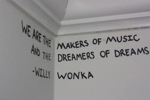 @RocknOats @Meg Cassello: Dreams Willy, Wonka Quote, Kids Room, The Dreamers, Favorite Quotes, Favorite Movie, Willy Wonka, Music Dreamers
