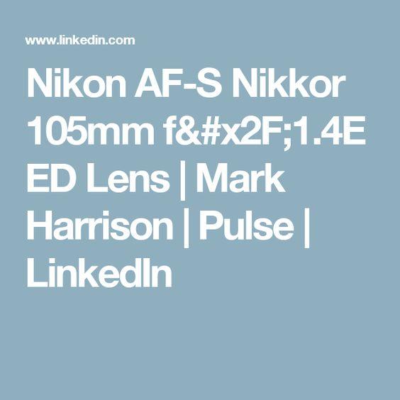 Nikon AF-S Nikkor 105mm f/1.4E ED Lens | Mark Harrison | Pulse | LinkedIn