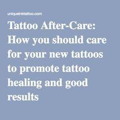 Tattoo After-Care: How you should care for your new tattoos to promote tattoo healing and good results