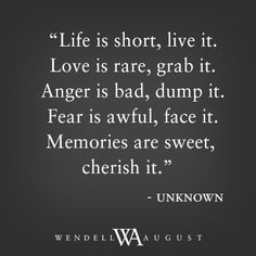 Quotes Sayings and Affirmations  Life is too short. #wendellwordstoliveby