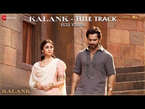 Kalank Title Track Full Video Madhuri Sonakshi Alia Sanjay Aditya Varun Arijit Pritam Youtube With Images Bollywood Songs Songs Prime Music