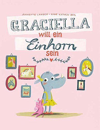 Graciella will ein Einhorn sein: Amazon.de: Annette Langen, Anne-Kathrin Behl: Bücher