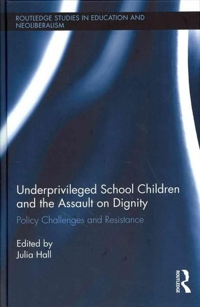 Underprivileged School Children and the Assault on Dignity: Policy Challenges and Resistance