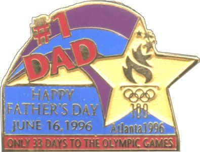 """Atlanta 1996 Olympics pins -- Shown: """"Only 33 Days To The Olympic Games... Happy Father's Day."""" [See more here: http://www.crwflags.com/page0703.html]"""