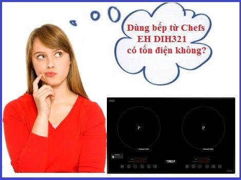 Dùng bếp từ Chefs EH DIH321 có tốn điện không