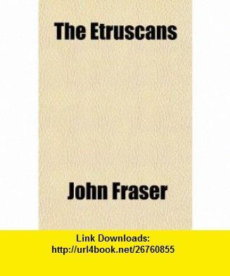 The Etruscans (9781151417268) John Fraser , ISBN-10: 1151417262  , ISBN-13: 978-1151417268 ,  , tutorials , pdf , ebook , torrent , downloads , rapidshare , filesonic , hotfile , megaupload , fileserve