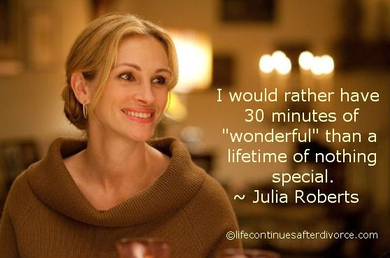 I would rather have 30 minutes of wonderful than....  #quote  #Julia Roberts