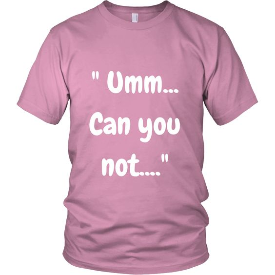 """"""" UMM CAN YOU NOT """" Short Sleeve Tee * Many Colors Avaliable"""