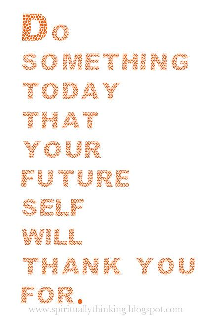 Do something for your future self
