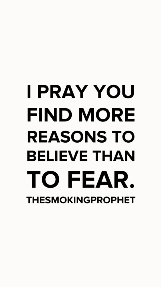 I pray you find more reasons to believe than to fear.