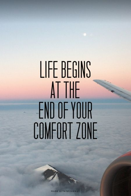 Life begins at the end of your comfort zone . Quotes to live by!: