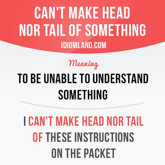 """""""Can't make head nor tail of something"""" means """"to be unable to understand…"""