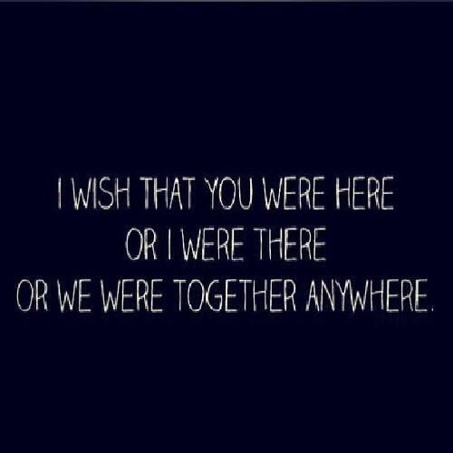 Wish We Could Spend More Time Together Quotes: I Wish That You Were Here Or I Were There Or We Were