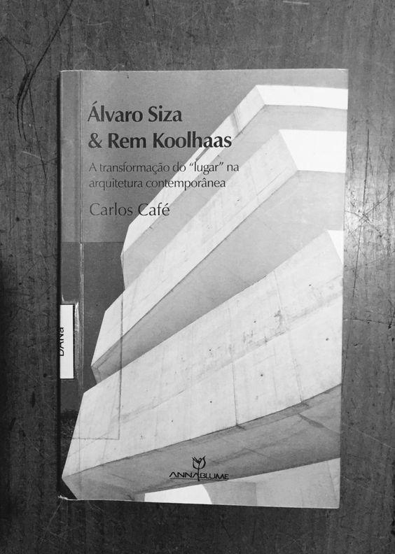 """Álvaro Siza e Koolhaas - A transformação do """"lugar"""" na arquitetura contemporânea"""